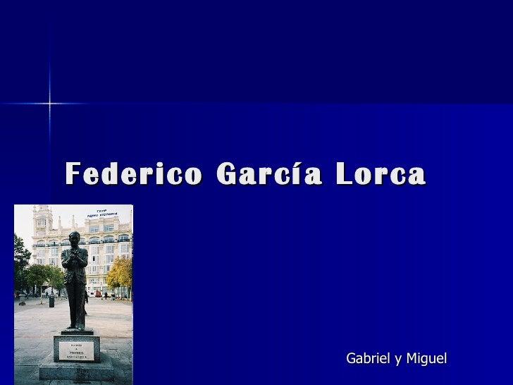 Federico García Lorca                Gabriel y Miguel