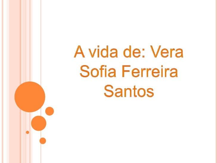 A vida de: Vera Sofia Ferreira Santos <br />