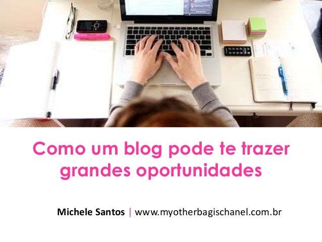 Como um blog pode te trazer grandes oportunidades Michele Santos | www.myotherbagischanel.com.br