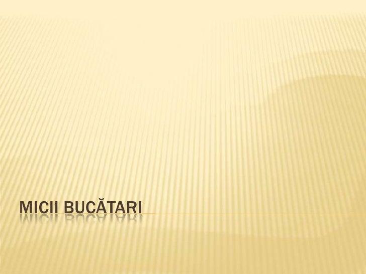 MICII BUCĂTARI<br />