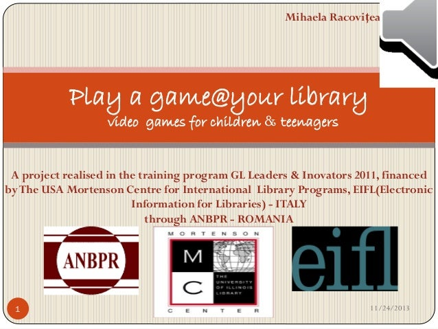 Mihaela Racoviţeanu  Play a game@your library video games for children & teenagers  A project realised in the training pro...