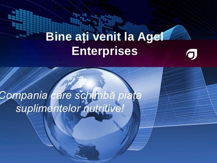 Bine aţi venit la  Agel Enterprises Compania care schimbă piaţa suplimentelor nutritive!