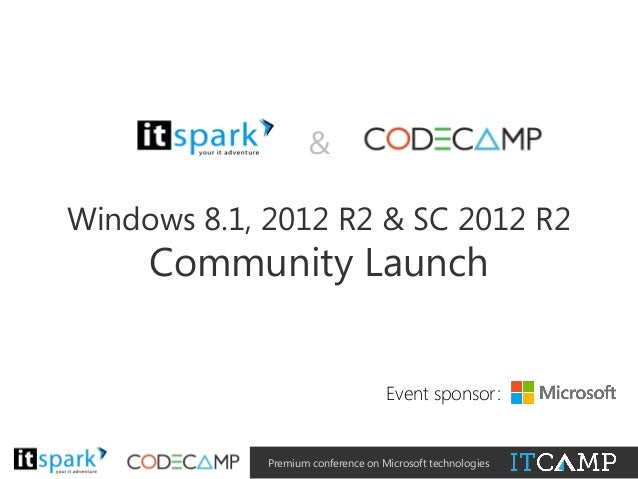 & Windows 8.1, 2012 R2 & SC 2012 R2  Community Launch  @  #  @  #  Event sponsor:  Premium conference on Microsoft technol...