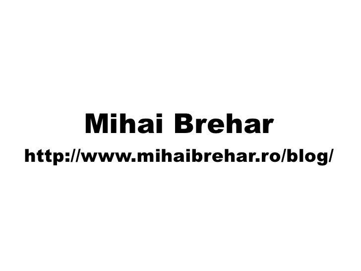 Mihai Brehar http://www.mihaibrehar.ro/blog/