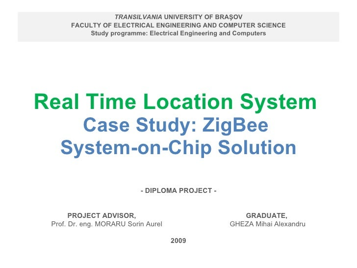 Real Time Location System  Case Study: ZigBee  System-on-Chip Solution TRANSILVANIA  UNIVERSITY OF BRAŞOV FACULTY OF   ELE...