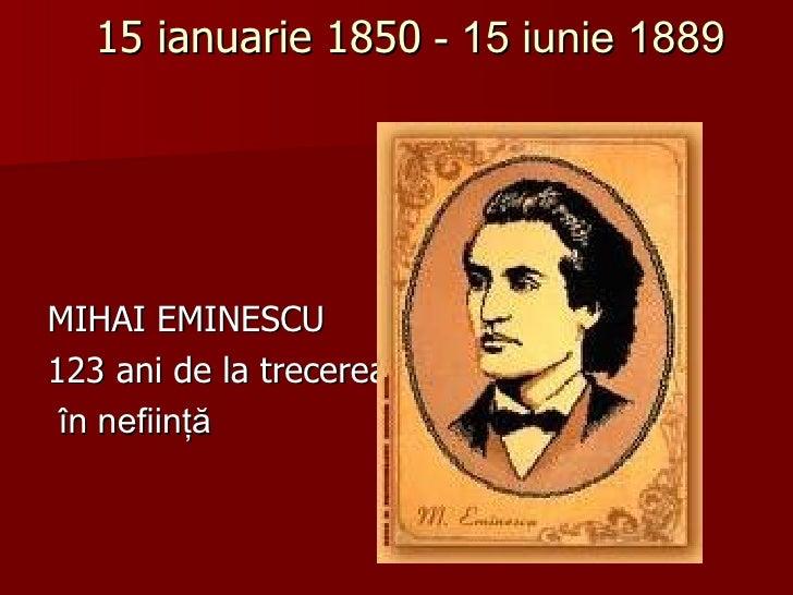 15 ianuarie 1850 - 15 iunie 1889MIHAI EMINESCU123 ani de la trecerea în nefiinţă