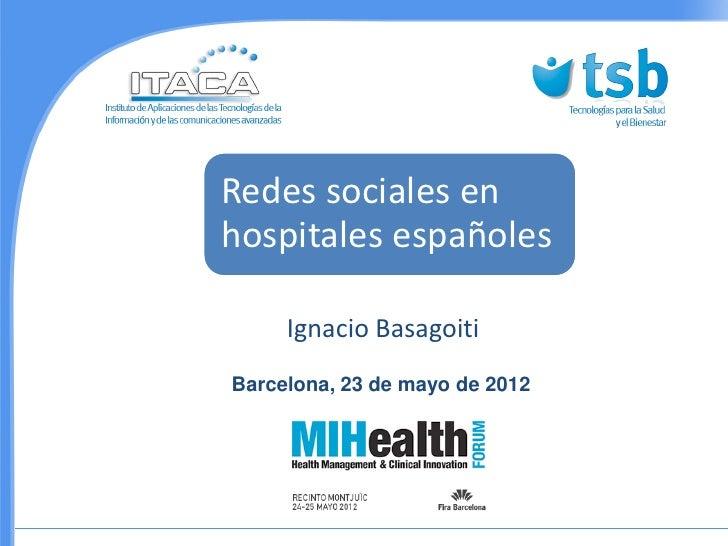 Redes sociales enhospitales españoles     Ignacio BasagoitiBarcelona, 23 de mayo de 2012