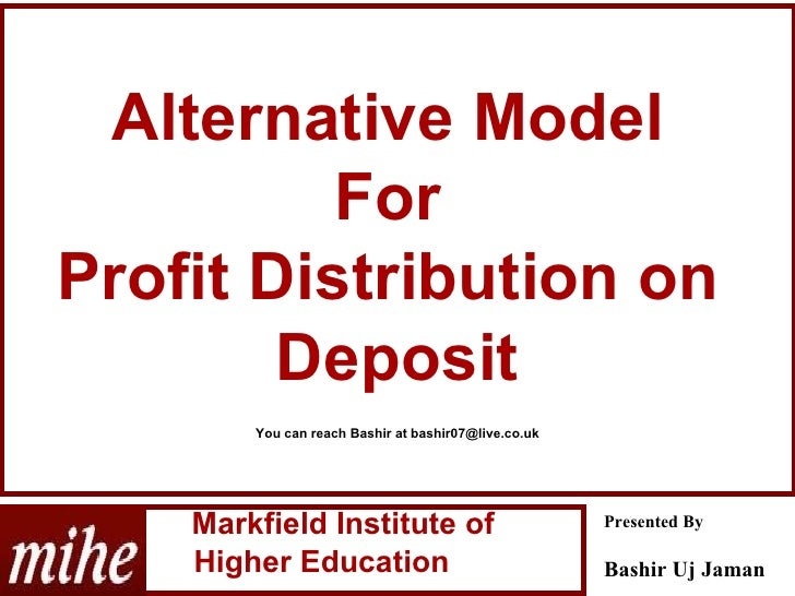 Markfield Institute of  Higher Education Presented By Bashir Uj Jaman  Alternative Model  For  Profit Distribution on  ...