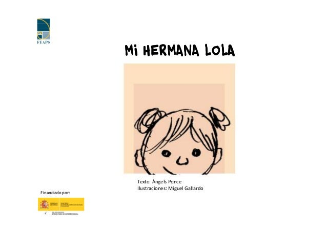 MI HERMANA LOLA                   Texto: Àngels Ponce                   Ilustraciones: Miguel GallardoFinanciado por: