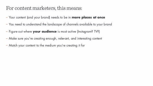 Forcontentmarketers,thismeans: – Your content (and your brand) needs to be in more places at once – You need to understand...