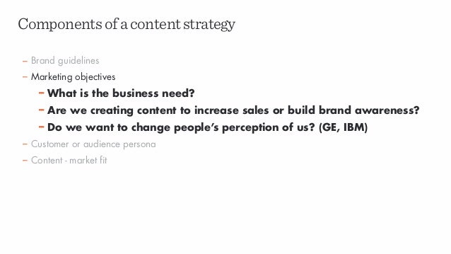 Componentsofacontentstrategy – Brand guidelines – Marketing objectives – What is the business need? – Are we creating cont...