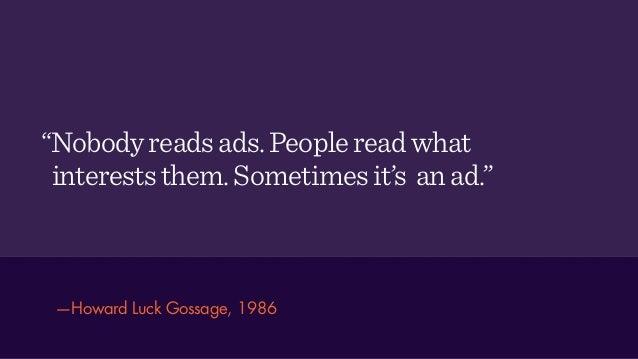"""Nobodyreadsads.Peoplereadwhat intereststhem.Sometimesit's anad."" —Howard Luck Gossage, 1986"
