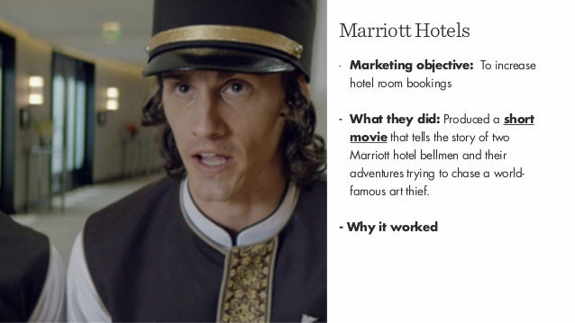 MarriottHotels - Marketing objective: To increase hotel room bookings - What they did: Produced a short movie that tells t...