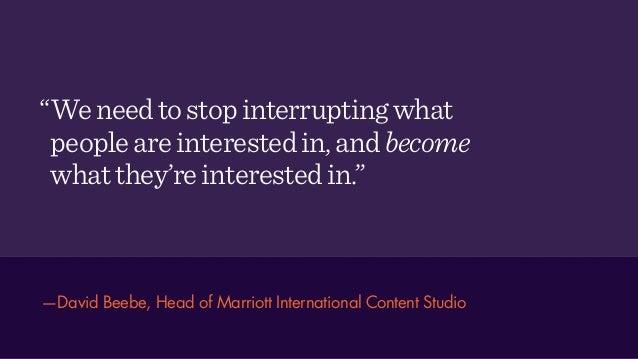 """—David Beebe, Head of Marriott International Content Studio """"Weneedtostopinterruptingwhat peopleareinterestedin,andbecome ..."""