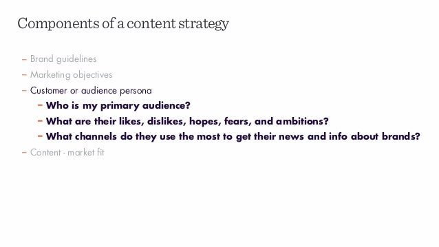 Componentsofacontentstrategy – Brand guidelines – Marketing objectives – Customer or audience persona – Who is my primary ...