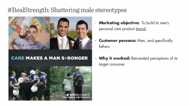 #RealStrength:Shatteringmalestereotypes - Marketing objective: To build its men's personal care product brand - Customer p...