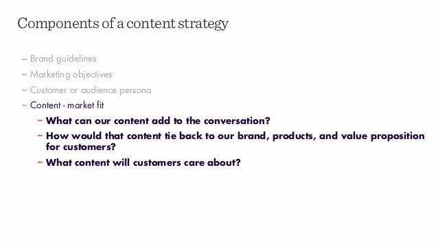 Componentsofacontentstrategy – Brand guidelines – Marketing objectives – Customer or audience persona – Content - market f...