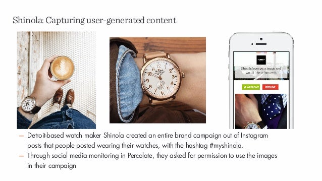 Shinola:Capturinguser-generatedcontent — Detroit-based watch maker Shinola created an entire brand campaign out of Instagr...
