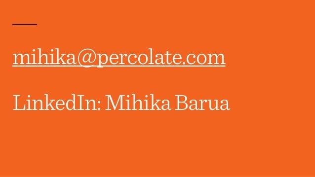 mihika@percolate.com LinkedIn:MihikaBarua