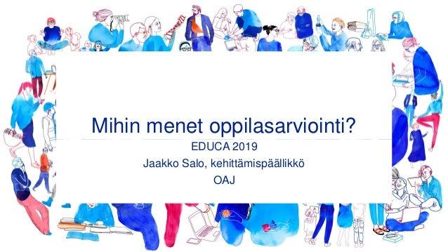 Mihin menet oppilasarviointi? EDUCA 2019 Jaakko Salo, kehittämispäällikkö OAJ