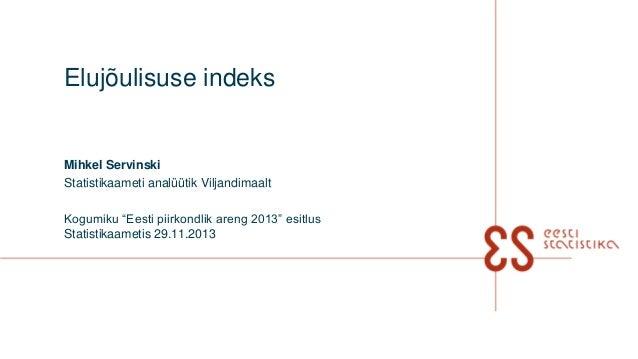 """Elujõulisuse indeks  Mihkel Servinski Statistikaameti analüütik Viljandimaalt Kogumiku """"Eesti piirkondlik areng 2013"""" esit..."""