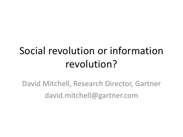 Social revolution or information           revolution?David Mitchell, Research Director, Gartner      david.mitchell@gartn...