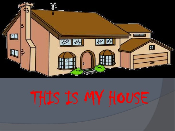 THIS IS MY HOUSE <br />
