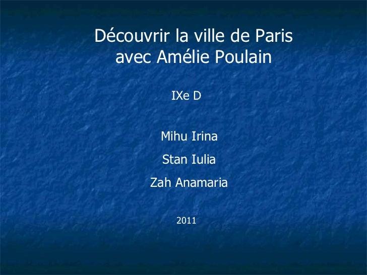 Découvrir la ville de Paris avec Amélie Poulain IXe D Mihu Irina Stan Iulia Zah Anamaria 2011
