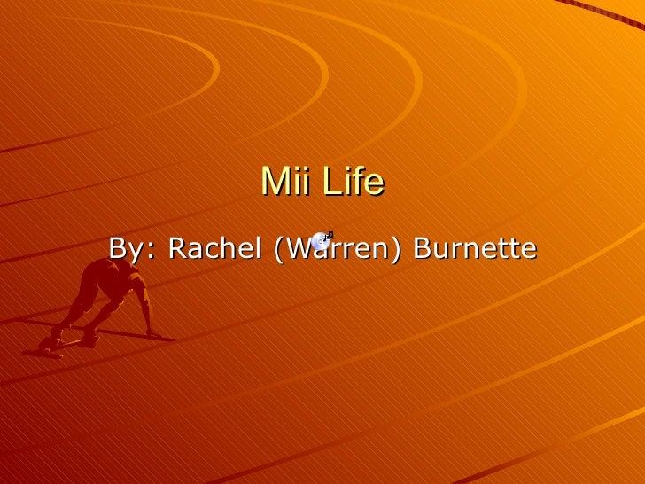 Mii Life By: Rachel (Warren) Burnette