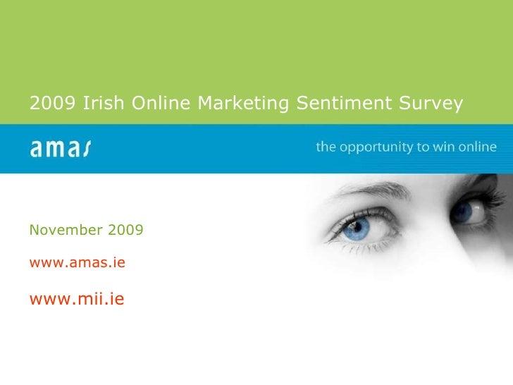 2009  Irish Online Marketing Sentiment Survey November 2009 www.amas.ie   www.mii.ie
