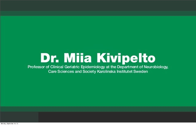 Dr. Miia KivipeltoProfessor of Clinical Geriatric Epidemiology at the Department of Neurobiology, Care Sciences and Societ...