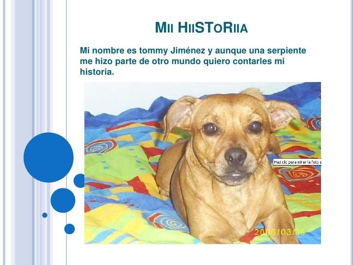 Mii HiiSToRiia<br />Mi nombre es tommy Jiménez y aunque una serpiente me hizo parte de otro mundo quiero contarles mi hist...