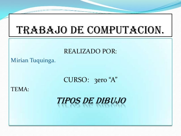"TRABAJO DE COMPUTACION.                   REALIZADO POR:Mirian Tuquinga.                   CURSO: 3ero ""A""TEMA:           ..."