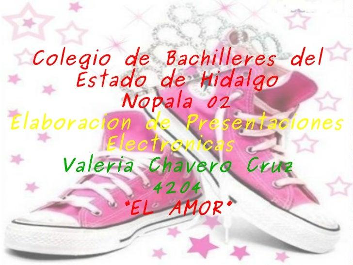 Colegio de Bachilleres del Estado de Hidalgo Nopala 02 Elaboracion de Presentaciones Electronicas Valeria Chavero Cruz 420...