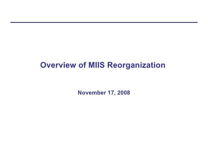 Overview of MIIS Reorganization  November 17, 2008