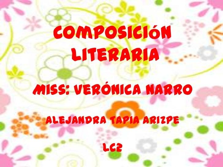 Composición    LiterariaMiss: Verónica Narro Alejandra Tapia Arizpe          Lc2