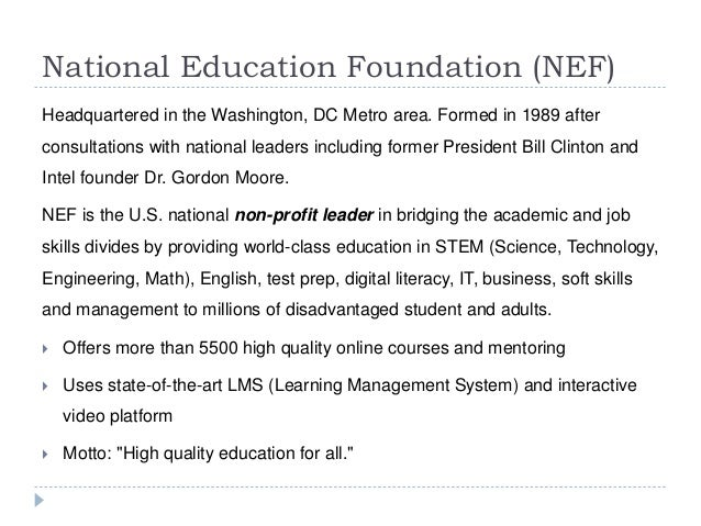 National Education Foundation (NEF)  Headquartered in the Washington, DC Metro area. Formed in 1989 after  consultations w...
