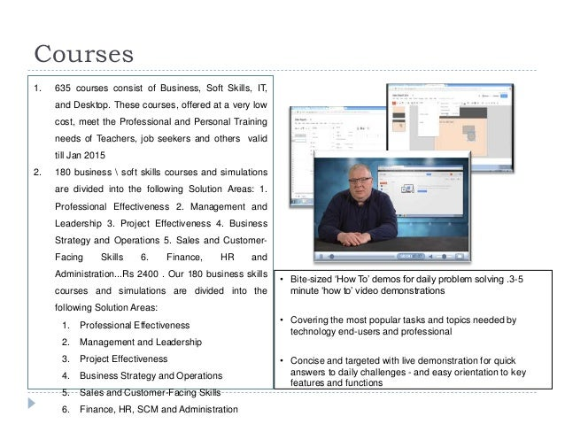 Courses  1. 635 courses consist of Business, Soft Skills, IT,  and Desktop. These courses, offered at a very low  cost, me...