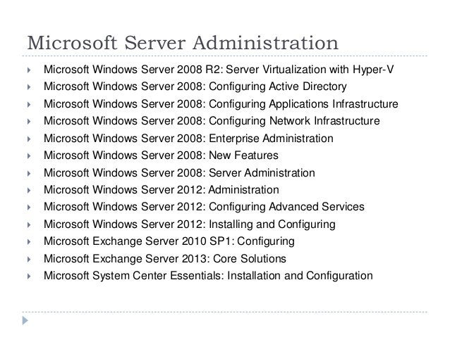 Microsoft Server Administration  Microsoft Windows Server 2008 R2: Server Virtualization with Hyper-V  Microsoft Windows...