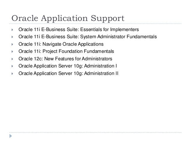 Oracle Application Support  Oracle 11i E-Business Suite: Essentials for Implementers  Oracle 11i E-Business Suite: Syste...