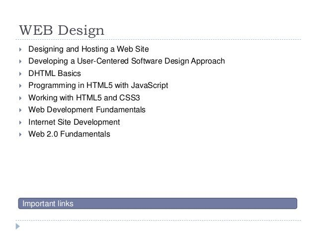WEB Design  Designing and Hosting a Web Site  Developing a User-Centered Software Design Approach  DHTML Basics  Progr...