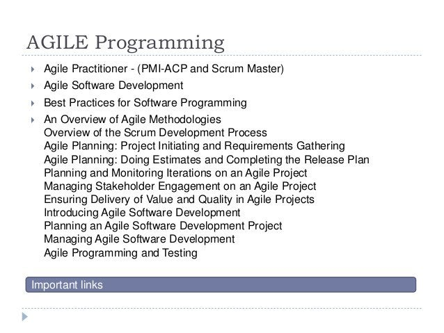 AGILE Programming  Agile Practitioner - (PMI-ACP and Scrum Master)  Agile Software Development  Best Practices for Soft...