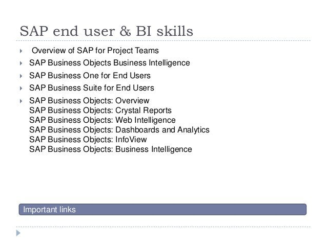 SAP end user & BI skills  Overview of SAP for Project Teams  SAP Business Objects Business Intelligence  SAP Business O...