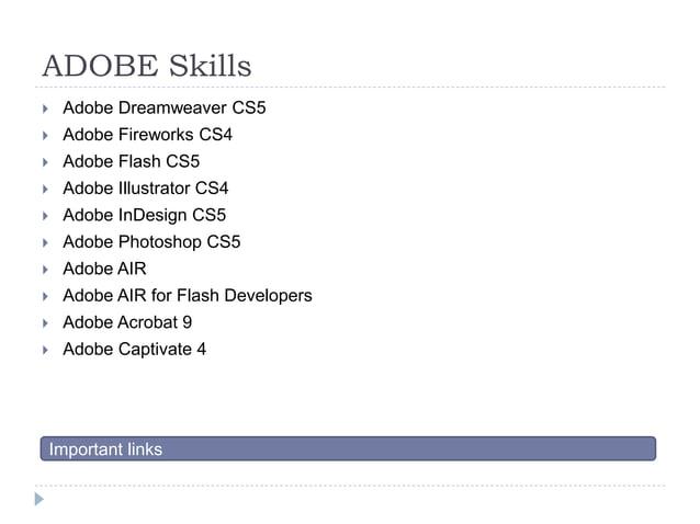 ADOBE Skills  Adobe Dreamweaver CS5  Adobe Fireworks CS4  Adobe Flash CS5  Adobe Illustrator CS4  Adobe InDesign CS5 ...