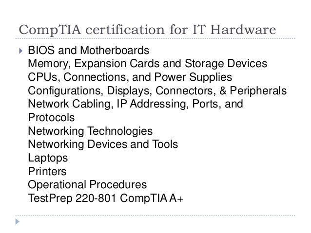 CompTIA certification for IT Hardware  BIOS and Motherboards Memory, Expansion Cards and Storage Devices CPUs, Connection...