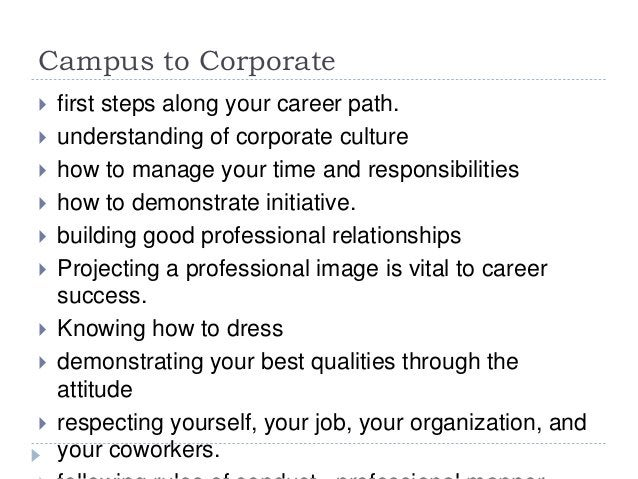 Campus to Corporate  first steps along your career path.  understanding of corporate culture  how to manage your time a...