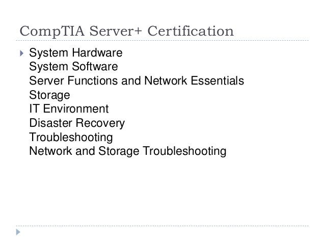 CompTIA Server+ Certification  System Hardware System Software Server Functions and Network Essentials Storage IT Environ...