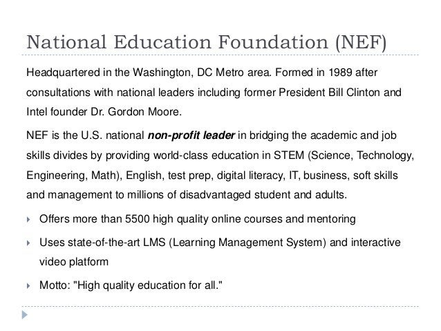 National Education Foundation (NEF) Headquartered in the Washington, DC Metro area. Formed in 1989 after consultations wit...