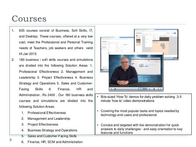 Courses 1. 635 courses consist of Business, Soft Skills, IT, and Desktop. These courses, offered at a very low cost, meet ...