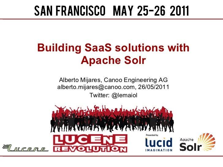 Building SaaS solutions with Apache Solr Alberto Mijares, Canoo Engineering AG alberto.mijares@canoo.com, 26/05/2011 Twitt...